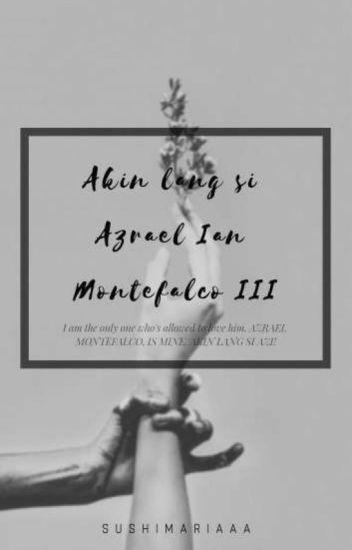 Akin lang si Azrael Ian Montefalco III [Until Trilogy FanFic]