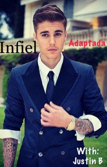 Infiel (Adaptada y TERMINADA)-Justin y tú