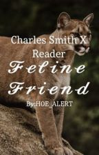 𝓕𝓮𝓵𝓲𝓷𝓮 𝓕𝓻𝓲𝓮𝓷𝓭•Charles Smith X Reader by HOE_ALERT