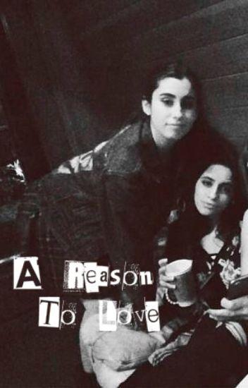 A Reason To Love (Camren)