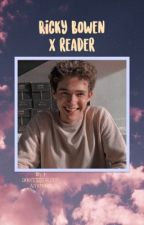 Ricky Bowen x reader by i-dont_sleep-anymore
