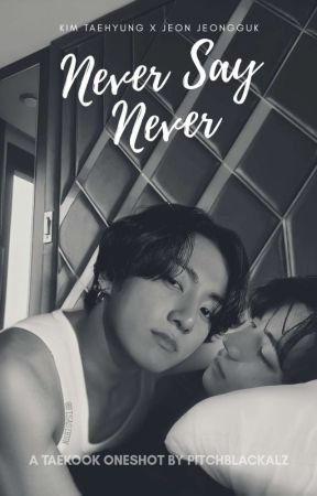 Never Say Never 🔞 (ONESHOT)✔ by pitchblackalz