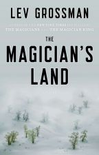 Book 3: The Magician's Land by levgrossman