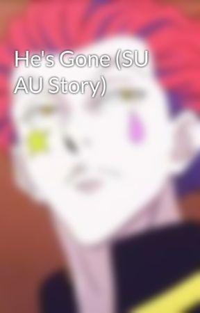He's Gone (SU AU Story) by Kiroshimaaa