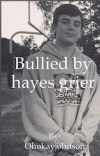 Bullied by Hayes Grier (AU EDITING) by faynkh