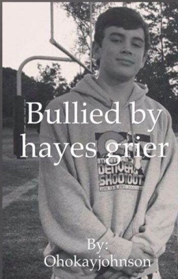 Bullied by Hayes Grier (AU EDITING)