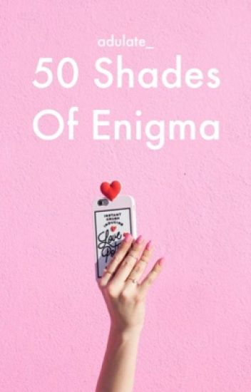 50 Shades of Enigma (18+ // COMPLETED ✔️)