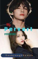 My Pervert Stepbrother (TaehyungXSowon) by moardyluv__
