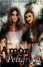 Amor Peligroso (ariana grande y tu) by holaaaa1234