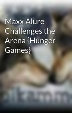 Maxx Alure Challenges the Arena {Hunger Games} by UniquelyInspired