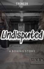 Undisputed (A Boxing Story) by TyEnc28