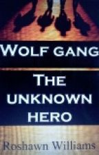 Wolf Gang: The Unknown Hero by nocturnalreading
