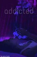 addicted by anna_lovie