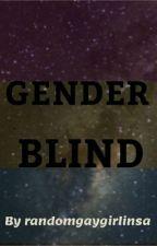 Genderblind by randomgaygirlinsa