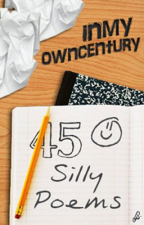 45 Silly Poems by inmyowncentury