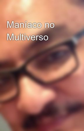 Maníaco no Multiverso by okinouchi