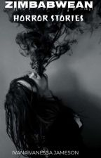 ZIMBABWEAN HORROR STORIES by Iris-Luna98