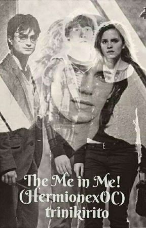Harry Potter Fanfic: The Me In Me! (Hermione Granger)  by trinikirito