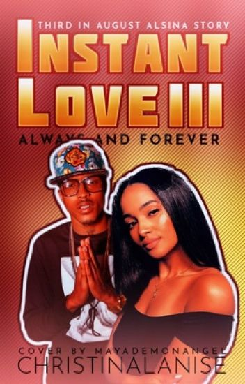 Instant Love III: Always and Forever {Trilogy: August Alsina Story} (Editing)