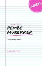 ✒ Pembe Mürekkep ⚢ by strawberrylolly