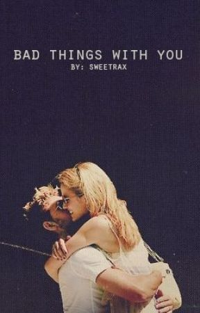 Bad Things With You by sweetrax