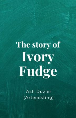 The Story of Ivory Fudge by artemisting