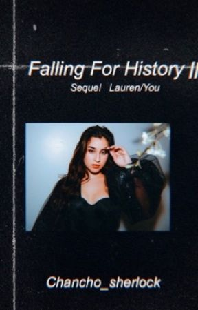 Falling For History II (sequel ) Lauren/you  by chancho_sherlock