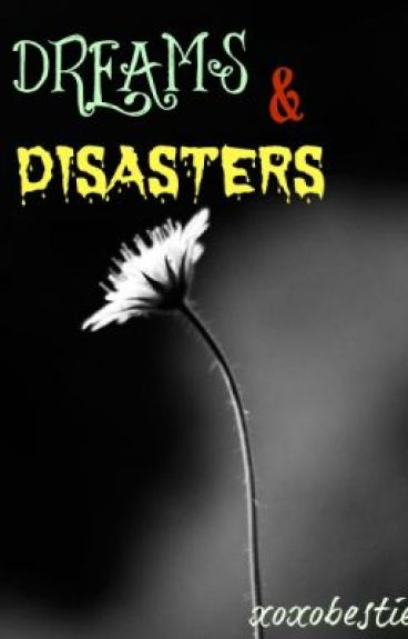 Dreams And Disasters ~ Short Story by xoxobesties