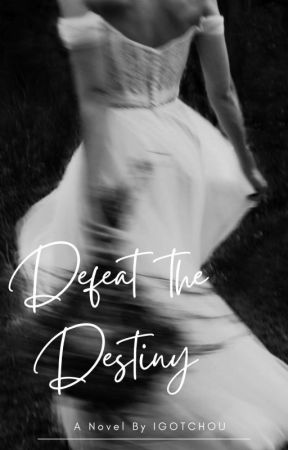 Defeat The Destiny (Sahara Montereal) |COMPLETE✅  by Igotchuo
