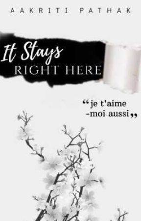 It Stays Right Here by AakritiPathak