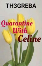 Quarantine With Celine by thegreatbasher