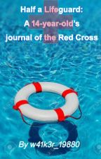 Half a lifeguard: A 14-year-old's journal of the Red Cross by w41k3r_19880