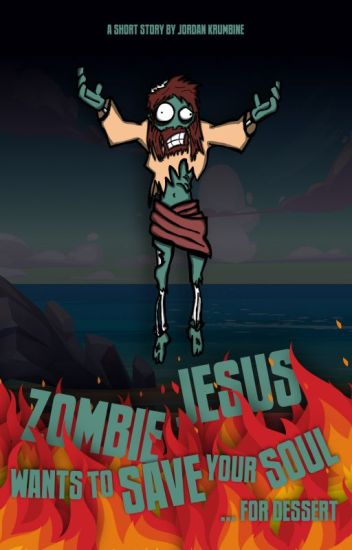Zombie Jesus Wants to Save Your Soul ... For Dessert