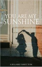 You are my Sunshine (Bellarke) by percabellarke