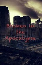 Broken in the Apocalypse by cortlynnchase