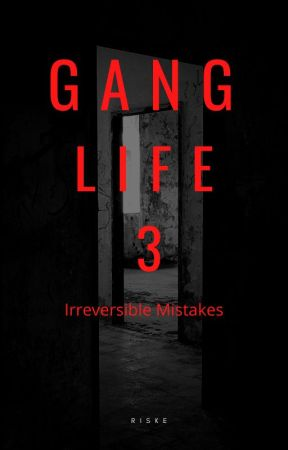 Gang Life 3: Irreversible Mistakes by AKRiske15