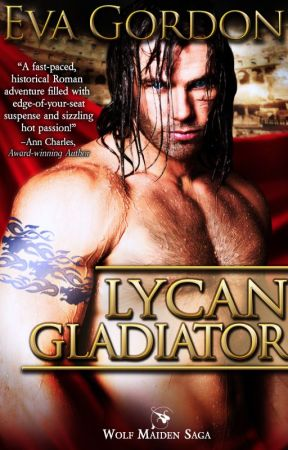 Lycan Gladiator, Book 1 Wolf Maiden Saga synopsis and excerpt by evagordon