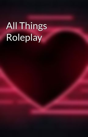 All Things Roleplay by FallingKisuna