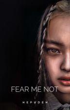Fear Me Not (JenLisa) by hepudeh