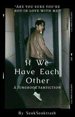 If We Have Each Other by seokseoktrash