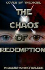 (Star Wars) ~ The Chaos of Redemption (To Be Rewritten) by MrsSenatorSkywalker