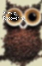 Slowly Recovering by cookie_monster234