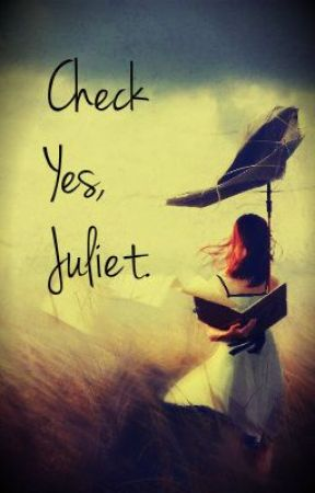 Check Yes, Juliet by Rebels_Redemption