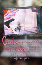 Guía para escribir tu novela. by ValentinaEpeloa