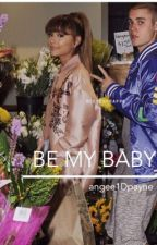 Be my baby.(Ariana Grande and Justin Bieber fanfic) by angee1Dpayne