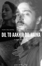 Dil To Aakhir Dil Haina (On Hold) by quinn_hq