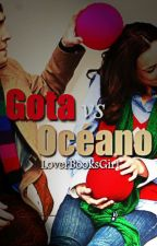 Gota vs Océano by LoverBooksGirl