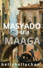 Masyado pang Maaga[ON-GOING] by bellybellychan