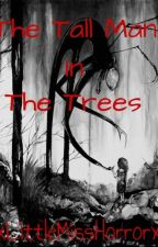 The Tall Man In The Trees by XxLittleMissHorrorxX