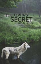 The Alpha's Secret [Coming soon] by GirlTalkHush